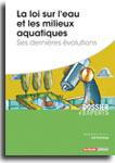 La loi sur l'eau et les milieux aquatiques - Ses dernières évolutions  -  N° 595 (01/07/2016)