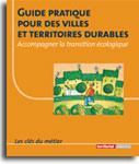 Guide pratique pour des villes et territoires durables - Accompagner la transition écologique -  N° 37 (01/09/2018)
