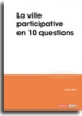 La ville participative en 10 questions