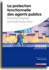 La protection fonctionnelle des agents publics - Fonctionnaires, contractuels, élus -  N° 749 (01/06/2019)