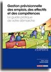 Gestion prévisionnelle des emplois, des effectifs et des compétences - Le guide pratique de votre démarche  -  N° 767 (01/01/2020)