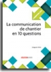 La communication de chantier en 10 questions