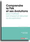 Comprendre la TVA et ses évolutions pour maîtriser son impact et sécuriser sa récupération  -  N° 307 (01/12/2018)