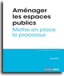 Aménager les espaces publics - Mettre en place le processus -  N° 312 (01/07/2017)
