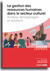 La gestion des ressources humaines dans le secteur culturel - Analyse, témoignages et solutions -  N° 820 (01/11/2017)