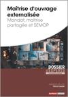 Maîtrise d'ouvrage externalisée - Mandat, maîtrise partagée et SEMOP -  N° 831 (01/05/2020)