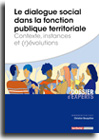 Le dialogue social dans la fonction publique territoriale - Contexte, instances et (r)évolutions -  N° 843 (01/01/2019)