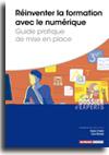 Réinventer la formation avec le numérique - Guide pratique de mise en place -  N° 851 (01/09/2019)