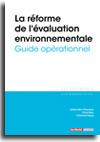 La réforme de l'évaluation environnementale - Guide opérationnel -  N° 340 (30/09/2019)